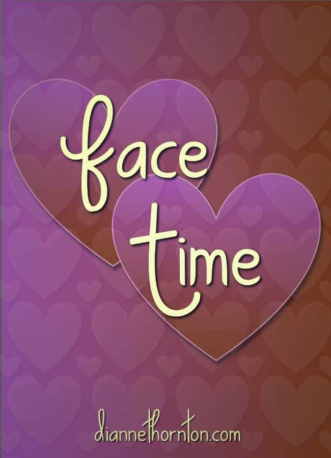 Do you know the value of your personal presence to others? The value of your face giving love and approval to others? Face-time is immeasurable!
