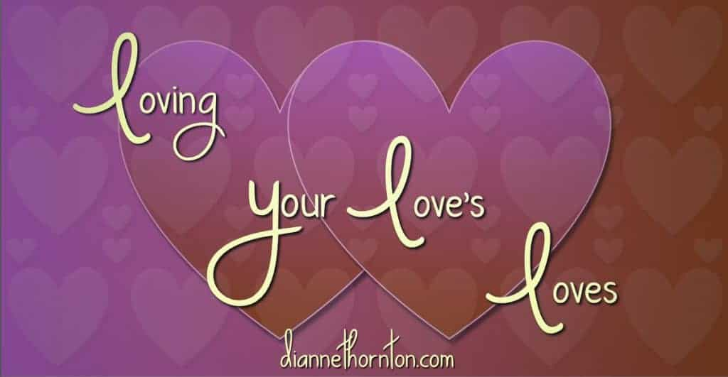 How do you feel about the hobbies & interests of those who you love. Loving your love's loves, can open a door to ... LOVE!