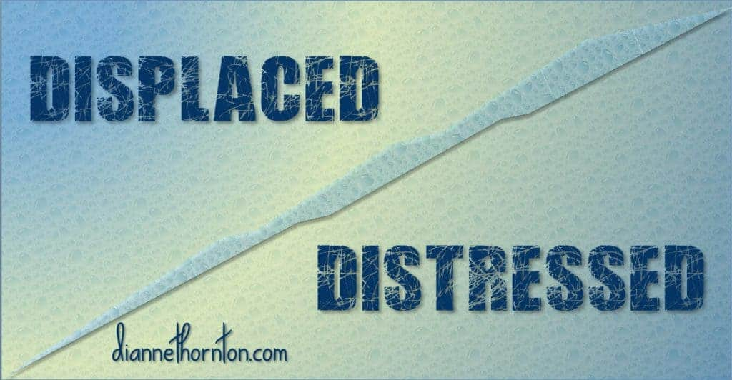 What do you do when life throws you a curve? When you find yourself displaced and distressed? Here are a few things that help me.