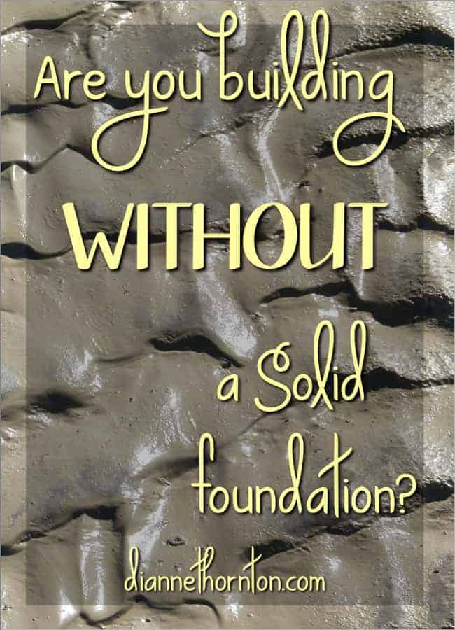 Take a look at your life. Are you building on solid rock or are you building WITHOUT a solid foundation?