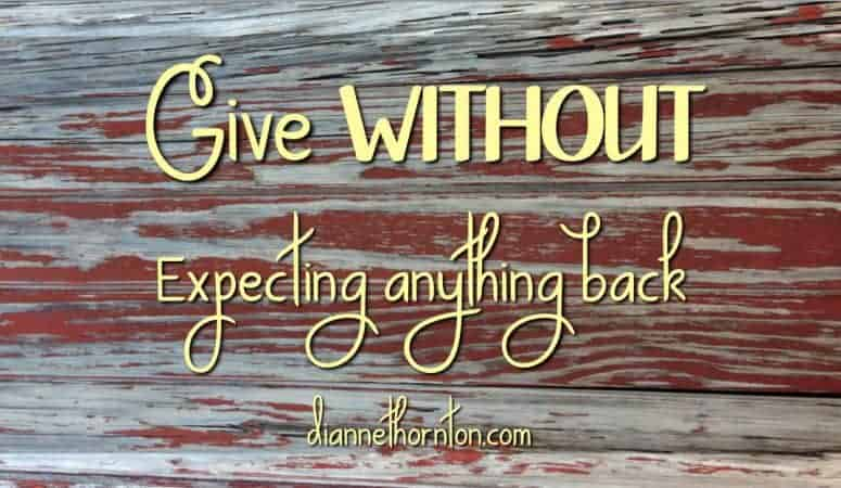 Give WITHOUT Expecting Anything Back