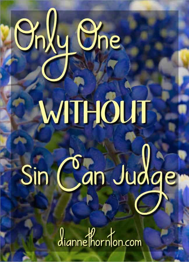 Have you ever been caught in your sin? Only One WITHOUT sin can judge us. Jesus is that One. If we belong to Him, He doesn't.