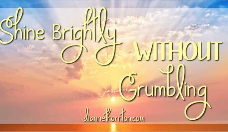 Shine Brightly WITHOUT Grumbling