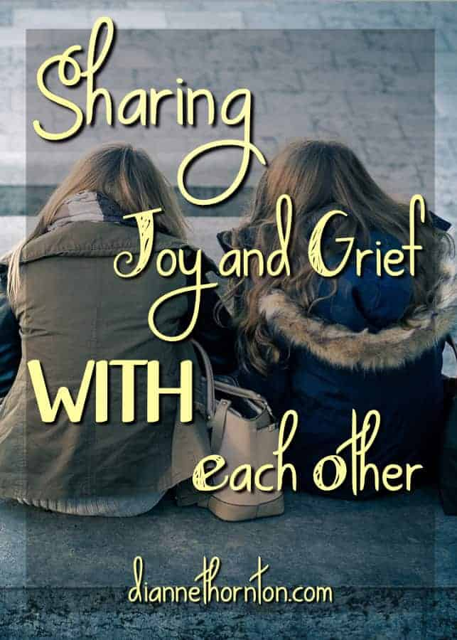 God did not make us to live alone. Sharing our joys and griefs with each other is one of the beauties of Christian community.