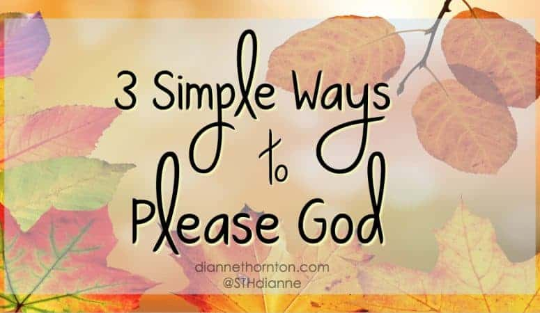 3 Simple Ways to Please God