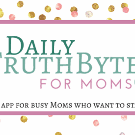 Introducing the Daily TruthBytes App--daily encouragement for Moms--on your phone!