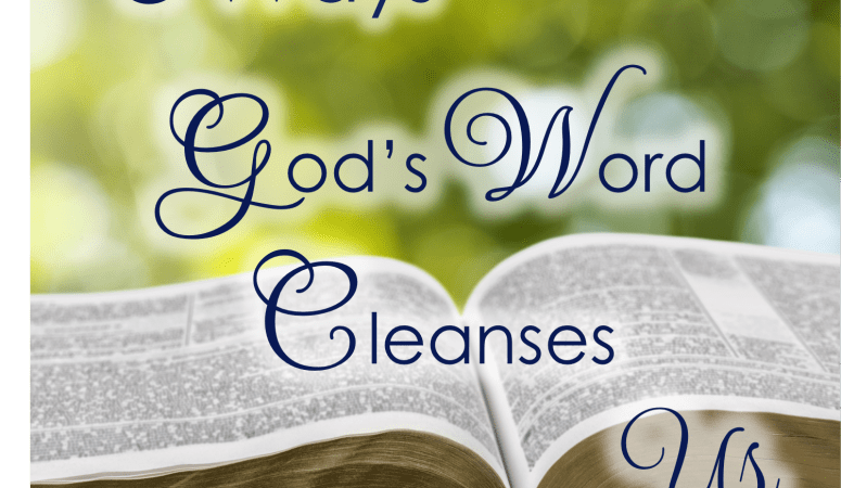 3 Ways God's Word Cleanses Us
