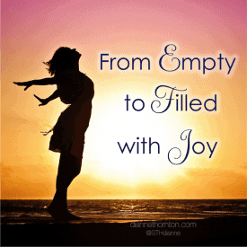 From Empty to Filled with Joy