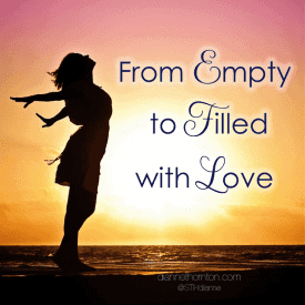 From Empty to Filled with Love