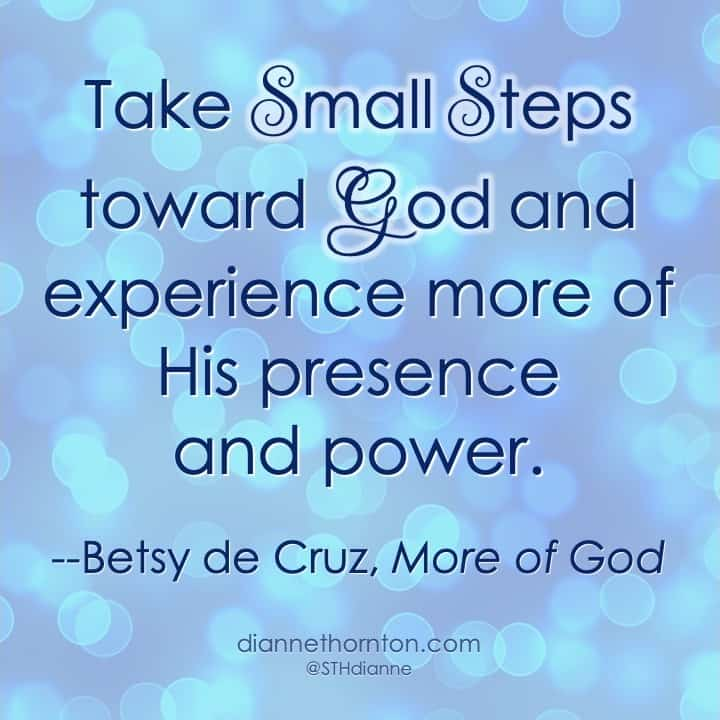 Do you get frustrated with distraction during your quiet time? In Betsy's new book, she shows how small steps can help us focus and experience MORE OF GOD.