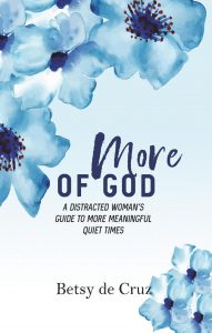 More of God: A Distracted Woman's Guide to More Meaningful Quiet Times Betsy de Cruz, author of More of God: A Distracted Woman's Guide to More Meaningful Quiet Times, by Betsy de Cruz