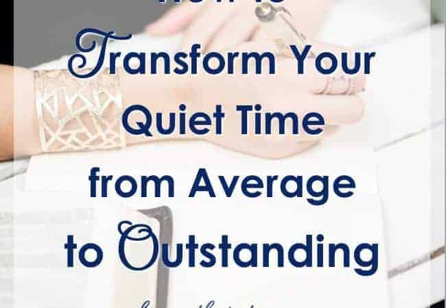 How to Transform Your Quiet Time from Average to Outstanding