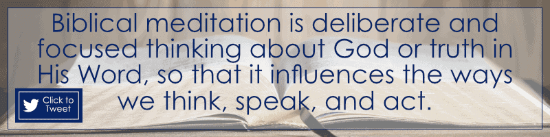 Biblical meditation is deliberate and focused thinking about God or truth in His Word, so that it influences the way we think, speak, and act. -- Dianne Thornton
