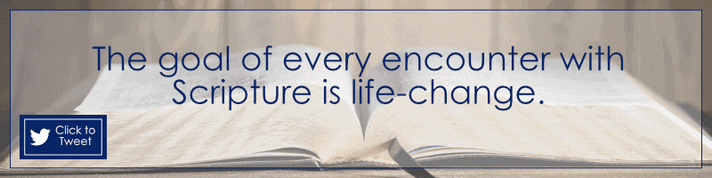 The goal of every encounter with Scripture is life-change .-- Dianne Thornton